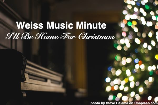 Weiss Music Minute - I'll Be Home for Christmas