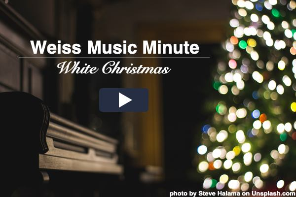 Weiss Music Minute - White Christmas